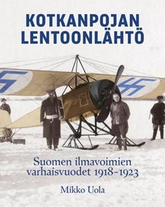 Uola Mikko - Kotkanpojan lentoonlähtö - Suomen ilmavoimien varhaisvuodet 1918-1923