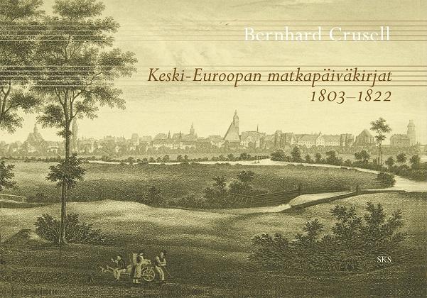 Crusell Bernhard - Keski-Euroopan matkapäiväkirjat 1803-1822