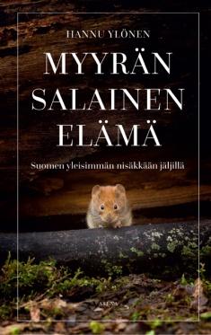 Ylönen Hannu - Myyrän salainen elämä - Suomen yleisimmän nisäkkään jäljillä