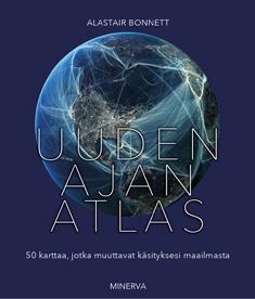 Bonnett Alastair - Uuden ajan atlas - 50 karttaa, jotka muuttavat käsityksesi maailmasta