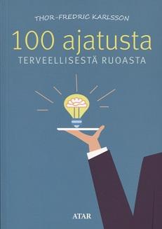 Karlsson Thor-Fredric - 100 ajatusta terveellisestä ruoasta