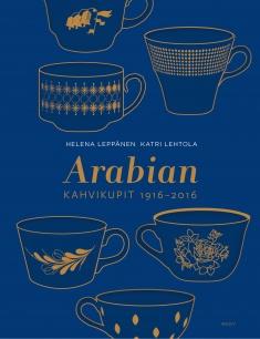 Leppänen Helena - Lehtola Katri - Arabian kahvikupit 1916-2016