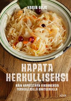 Bojs Karin - Hapata herkulliseksi - Näin hapatetaan vihanneksia terveellisillä bakteereilla