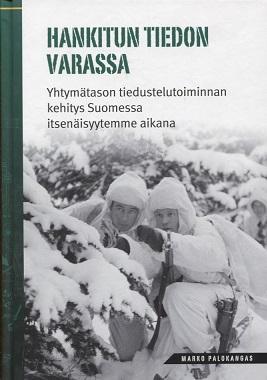 Palokangas Marko - Hankitun tiedon varassa - Yhtymätason tiedustelutoiminnan kehitys Suomessa itsenäisyytemme aikana