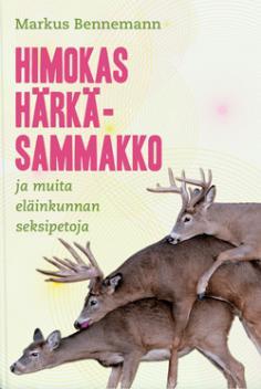 Bennemann Markus - Himokas härkäsammakko ja muita eläinkunnan seksipetoja