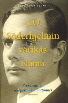 Vuorisjärvi Esko - J. O. Söderhjelmin värikäs elämä - Presidenttien salaperäinen luottomies