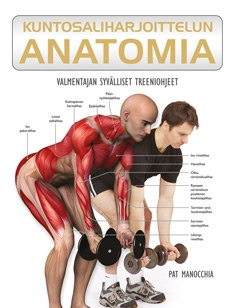 Manocchia Pat - Kuntosaliharjoittelun anatomia - Valmentajan syvälliset treeniohjeet