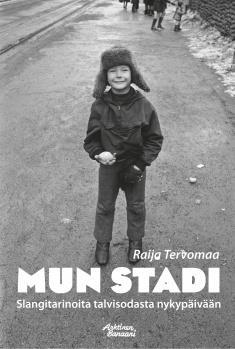 Tervomaa Raija - Mun Stadi - Slangitarinoita talvisodasta nykypäivään