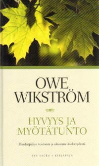 Wikström Owe - Hyvyys ja myötätunto - Huolenpidon voimasta ja aikamme itsekkyydestä