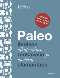 Wallsten Erik - Wahlström Thomas - Paleo - Ihmisen alkuperäinen ruokavalio ja moderni elämäntapa