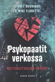 Duvringe Lisbet - Florette Mike - Psykopaatit verkossa - Nettideittailun vaarat