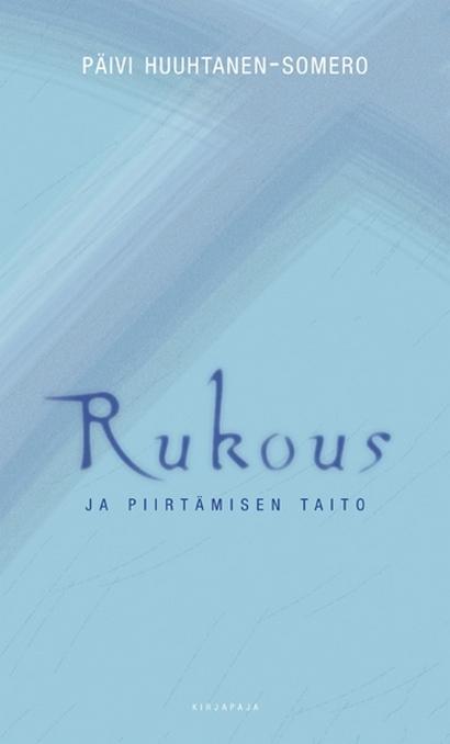 Huuhtanen-Somero Päivi - Rukous ja piirtämisen taito