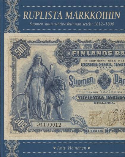 Heinonen Antti - Ruplista markkoihin - Suomen suuriruhtinaskunnan setelit 1812-1898