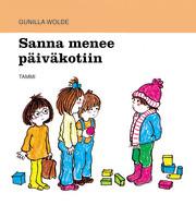 Wolde Gunilla - Sanna menee päiväkotiin
