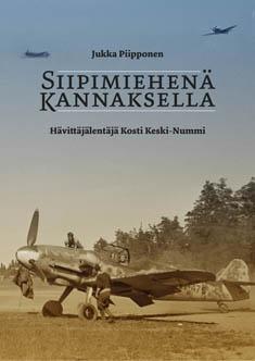 Piipponen Jukka - Siipimiehenä Kannaksella - Hävittäjälentäjä Kosti Keski-Nummi