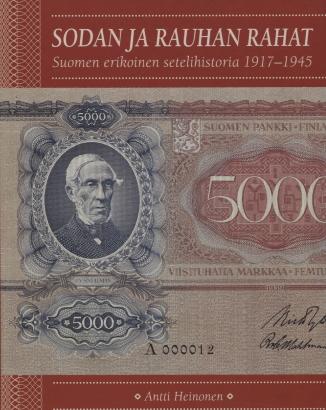 Heinonen Antti - Sodan ja rauhan rahat - Suomen erikoinen setelihistoria 1917-1945
