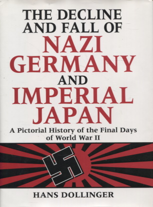 The Decline and fall of Nazi Germany and Imperial Japan - A Pictorial history of the final days of World War II - Dollinger Hans tuotekuva