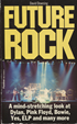 Future Rock - A mind-stretching look at Dylan, Pink Floyd, Bowie, Yes, ELP and many more