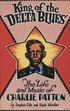 King of the Delta Blues - The life and music of Charlie Patton