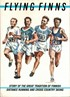 Flying Finns - Story of the Great Tradition of Finnish Distance Running and Cross Country Skiing